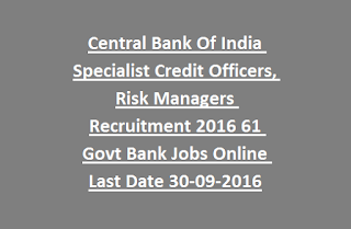 Central Bank Of India Specialist Credit Officers, Risk Managers Recruitment Notification 2016 61 Govt Bank Jobs Online Last Date 30-09-2016