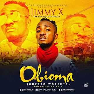 Ghetto worship: Jimmy x (MrEgwueji1) -OBIOMA (prod.by MrE) @JIMMYXTREME2