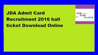 JDA Admit Card Recruitment 2016 hall ticket Download Online