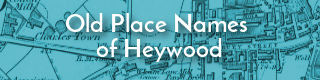 Link to information about old place names in Heywood