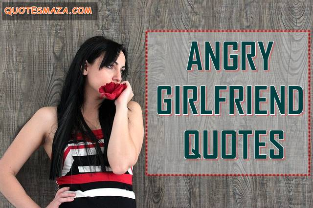 best quotes for angry girlfriend, angry girlfriend quotes , romantic quotes for angry girlfriend