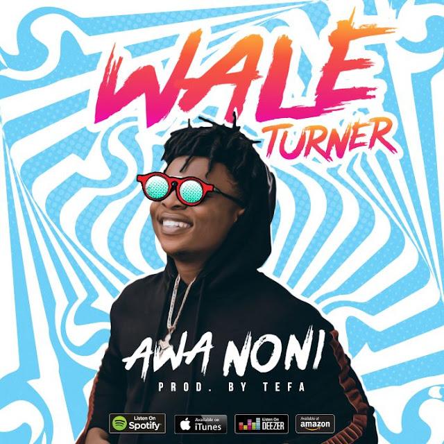 Music: Wale Turner – Awa Noni