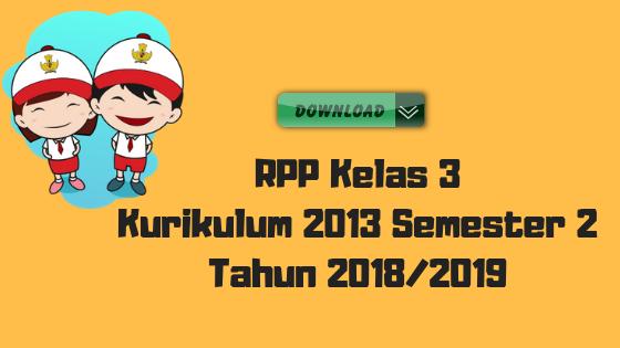 RPP Kelas 3 Kurikulum 2013 Semester 2 Tahun 2018/2019 - Guru Krebet 3