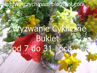 http://klub-tworczych-mam.blogspot.com/2015/07/wyzwanie-cykliczne-bukiet.html