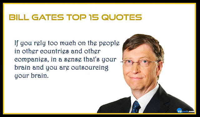 If you rely too much on the people in other countries Bill gates top quotes
