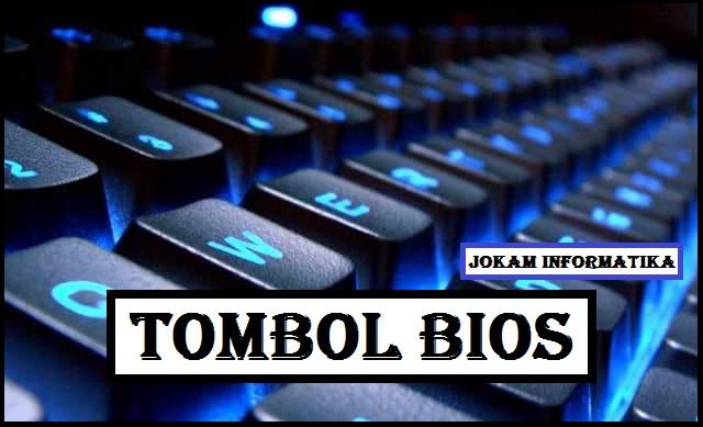 Tombol Keyboard Untuk Memasuki BIOS Lengkap - JOKAM INFORMATIKA