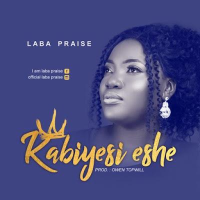 [Music + Lyrics] Laba Praise – Kabiyesi Eshe