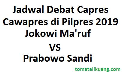 jadwal debat pilpres 2019; jadwal debat capres cawapres 2019; jokowi maruf vs prabbowo sandi; tomatalikuang.com