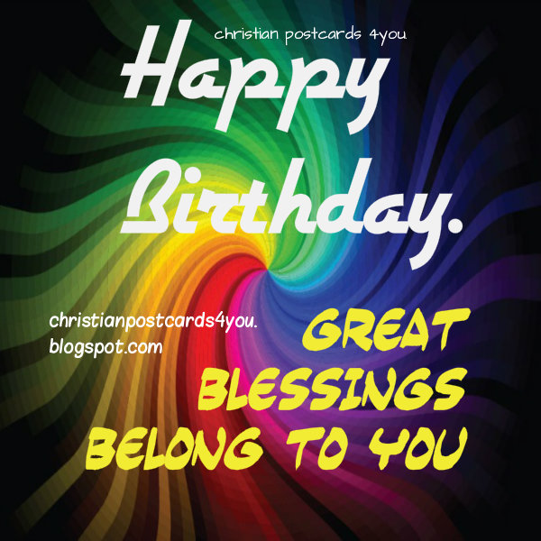 Free christian birthday card image by Mery Bracho. Happy Birthday. Great Blessings to you. Christian quotes on birthday. Bible, scriptures. God bless.