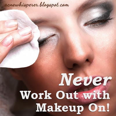 Never work out with makeup on!