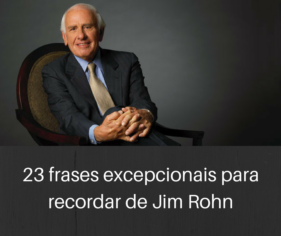 23 Frases Excepcionais Para Recordar De Jim Rohn