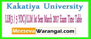 Kakatiya University LLB(3 / 5 YDC)/LLM Ist Sem March 2017 Exam Time Table