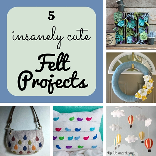 5 insanely cute felt projects