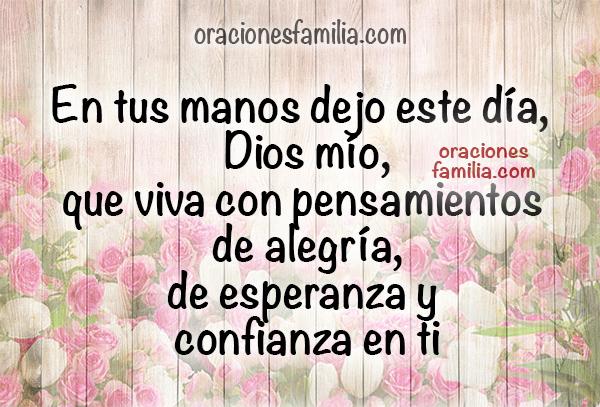 Frases con oraciones en imágenes, oración de la mañana,   en tus manos dejo este día, oración por Mery Bracho.