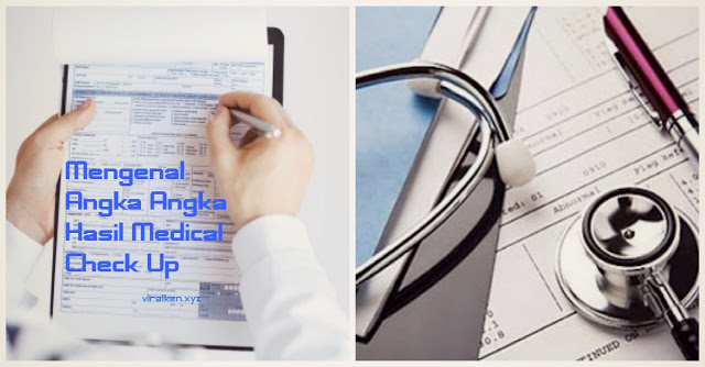 PERLU TAU NIH! belajar Mengenal Angka Angka Hasil Medical Check Up berikut ini!