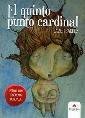 El quinto punto cardinal una novela de Javier Sachez