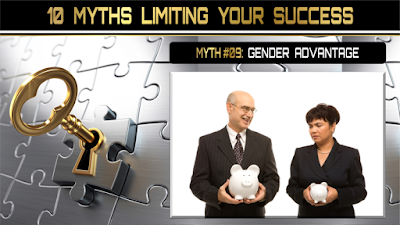 10 Myths Limiting Your Success:  GENDER ADVANTAGE