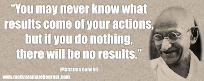 "Mahatma Gandhi Inspirational Quotes Explained: ""You may never know what results come of your actions, but if you do nothing, there will be no results."""