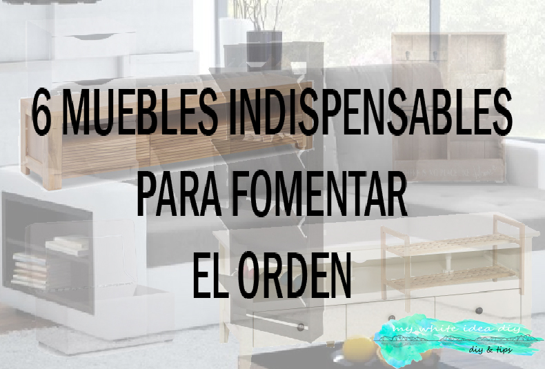 6 MUEBLES INDISPENSABLES PARA FOMENTAR EL ORDEN - Handbox Craft ...