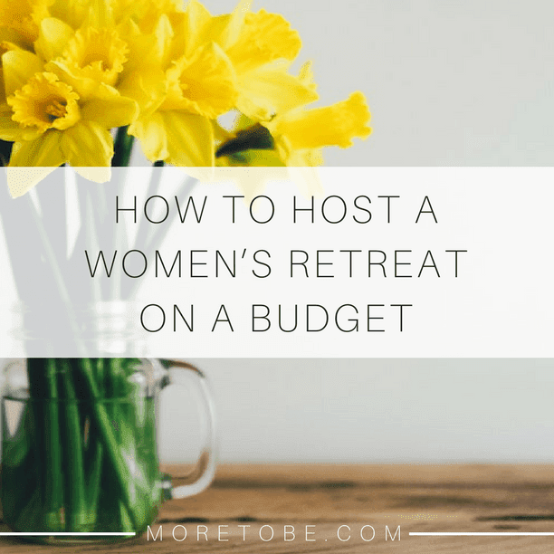 How To Host A Women S Retreat On A Budget Give Her Grace