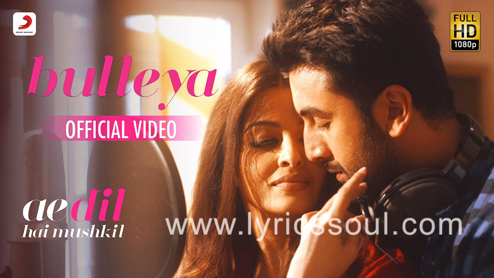 The Bulleya lyrics from 'Ae Dil Hai Mushkil', The song has been sung by Amit Mishra, Shilpa Rao, . featuring Ranbir Kapoor, Aishwarya Rai, Anushka Sharma, . The music has been composed by Pritam, , . The lyrics of Bulleya has been penned by Amitabh Bhattacharya