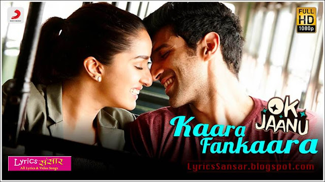 Kaara Fankaara Lyrics : OK Jaanu   Aditya Roy Kapur   Shraddha Kapoor