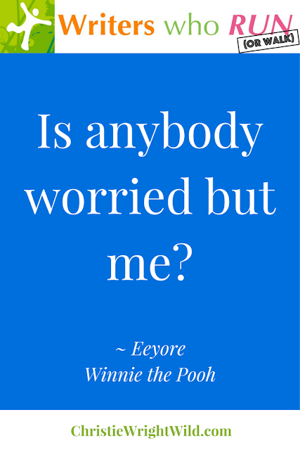 """Is anybody worried but me?"" ~ Eeyore, Winnie the Pooh 