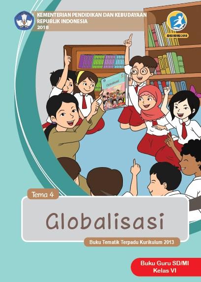 Buku Guru Kelas 6 SD/MI Kurikulum 2013 Revisi 2018 Semester 1 Tema 4 Globalisasi