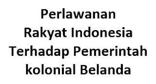 Perlawanan Rakyat Indonesia Terhadap Pemerintah kolonial Belanda