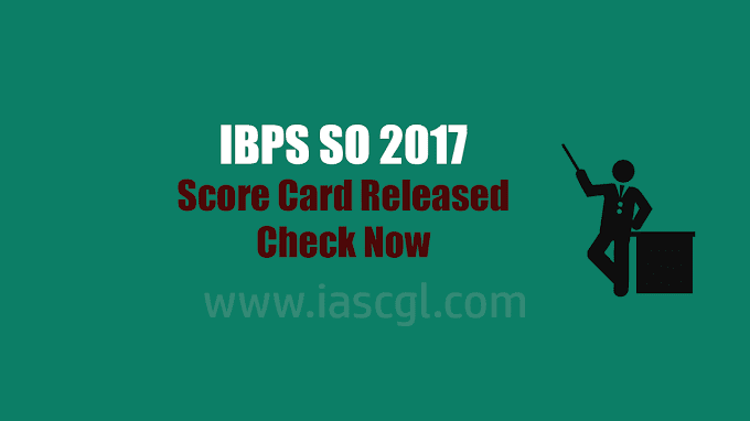 IBPS SO 2017 Score Card Released - Check Yours