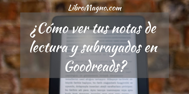 ¿Cómo ver tus notas de lectura y subrayados en Goodreads?