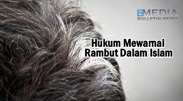 Hukum Mewarnai Rambut Dalam Islam