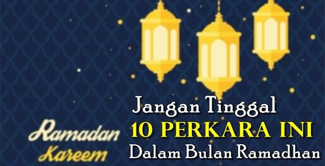 Jangan Tinggal 10 Perkara Ini Dalam Bulan Ramadhan
