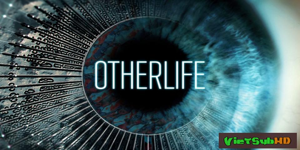 Phim Cuộc đời khác VietSub HD | OtherLife 2017