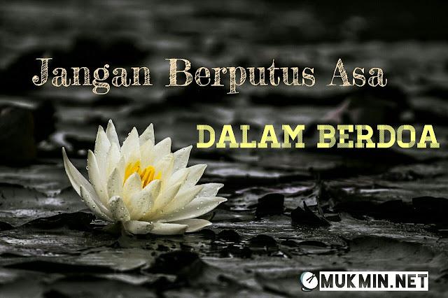 Jangan Berputus Asa Dalam Berdoa