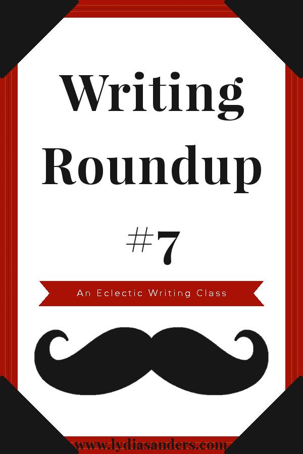 Writing Roundup #7 | Lydia Sanders #EclecticWritingClass