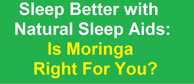 Sleep Better with Natural Sleep Aids: Is Moringa Right For You?