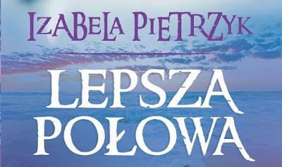 """Izabela Pietrzyk """"Lepsza połowa"""""""
