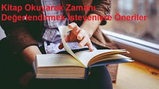 Kitap Okuyarak Zamanı Değerlendirmek İsteyenlere Öneriler