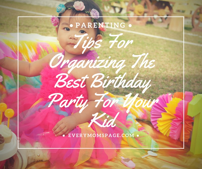 Tips For Organizing The Best Birthday Party For Your Kid
