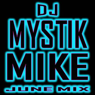 Dj Mystik Mike June DJ MIX DJ MYSTIK MIKE podcast