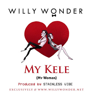 NEW MUSIC: WILLY WONDER - MY KELE (Prod. by Stainless Vibe)