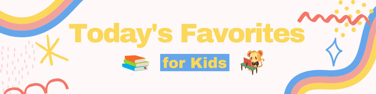 Today's Favorites for Kids