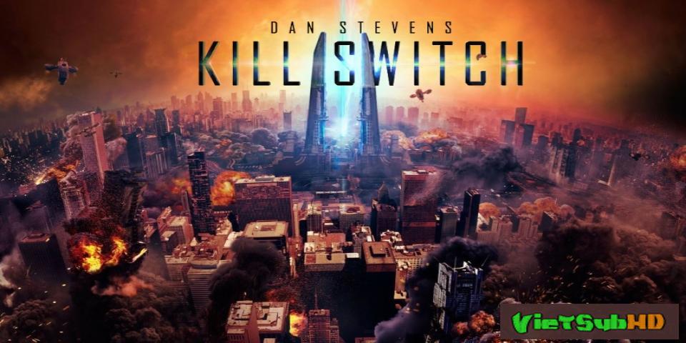 Phim Năng lượng hủy diệt VietSub HD   Kill Switch / Redivider 2017