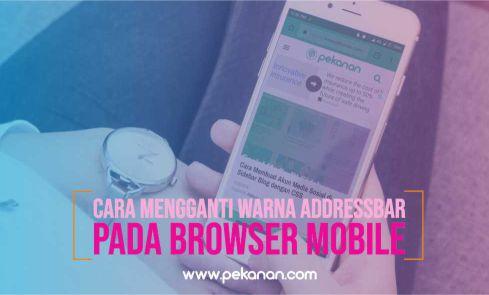 Cara Terbaru Merubah Warna Address bar Di Browser Smartphone