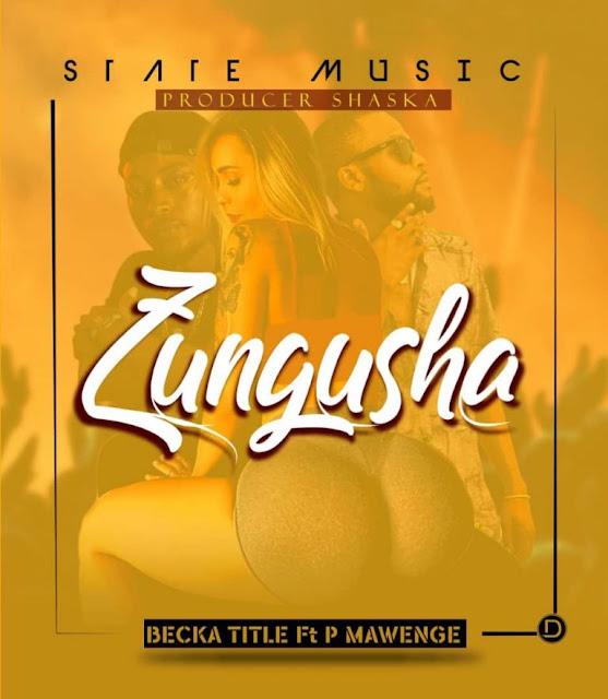 Becka Title ft P Mawenge – Zungusha