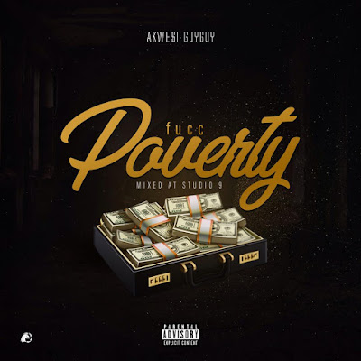 Akwesi Guy Guy — Fucc Poverty (Mixed By Studio 9)