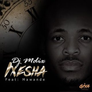 DJ Mdix Feat. Mawande – Ixesha