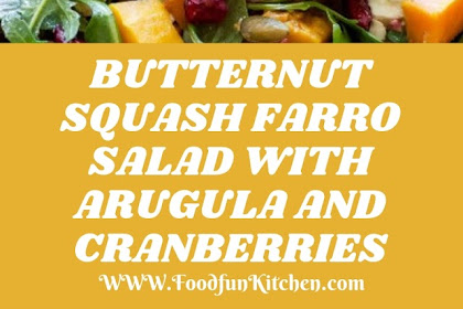 BUTTERNUT SQUASH FARRO SALAD WITH ARUGULA AND CRANBERRIES