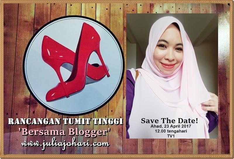 Pengumuman Tarikh Rancangan Tumit Tinggi Segmen 'Bersama Blogger Julia Johari'